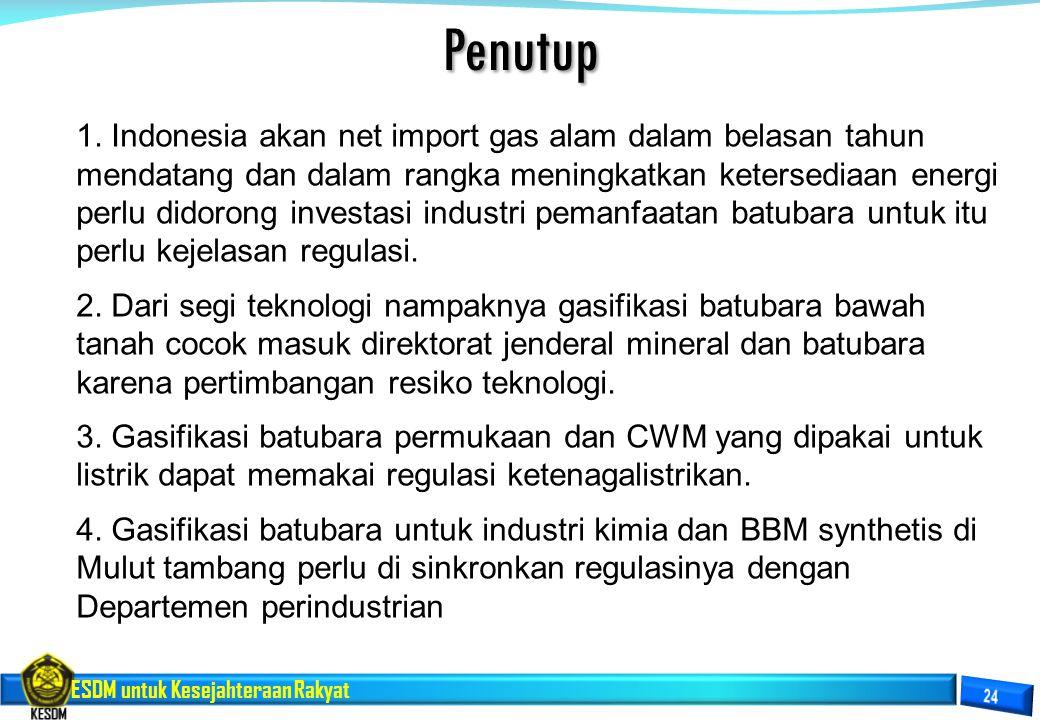 ESDM untuk Kesejahteraan RakyatPenutup 1. Indonesia akan net import gas alam dalam belasan tahun mendatang dan dalam rangka meningkatkan ketersediaan