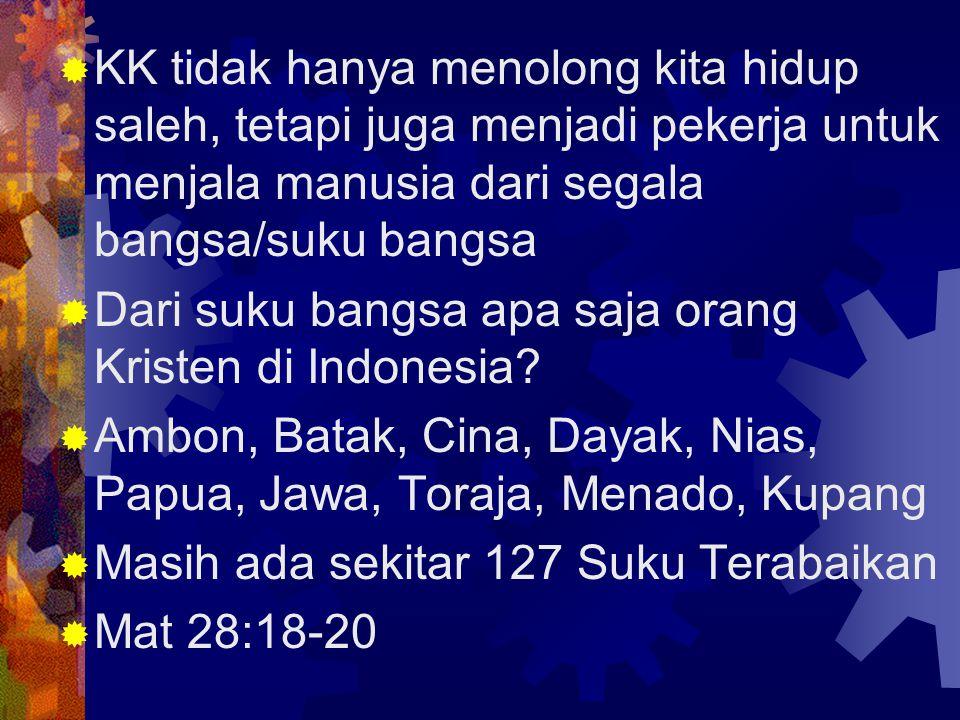  KK tidak hanya menolong kita hidup saleh, tetapi juga menjadi pekerja untuk menjala manusia dari segala bangsa/suku bangsa  Dari suku bangsa apa saja orang Kristen di Indonesia.