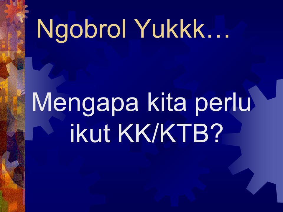 Ngobrol Yukkk… Mengapa kita perlu ikut KK/KTB?