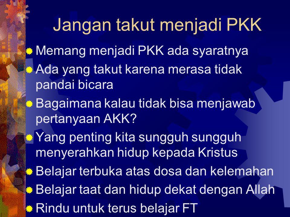 Jangan takut menjadi PKK  Memang menjadi PKK ada syaratnya  Ada yang takut karena merasa tidak pandai bicara  Bagaimana kalau tidak bisa menjawab pertanyaan AKK.