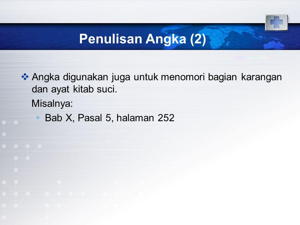 Penulisan Angka (2)  Angka digunakan juga untuk menomori bagian karangan dan ayat kitab suci. Misalnya:  Bab X, Pasal 5, halaman 252