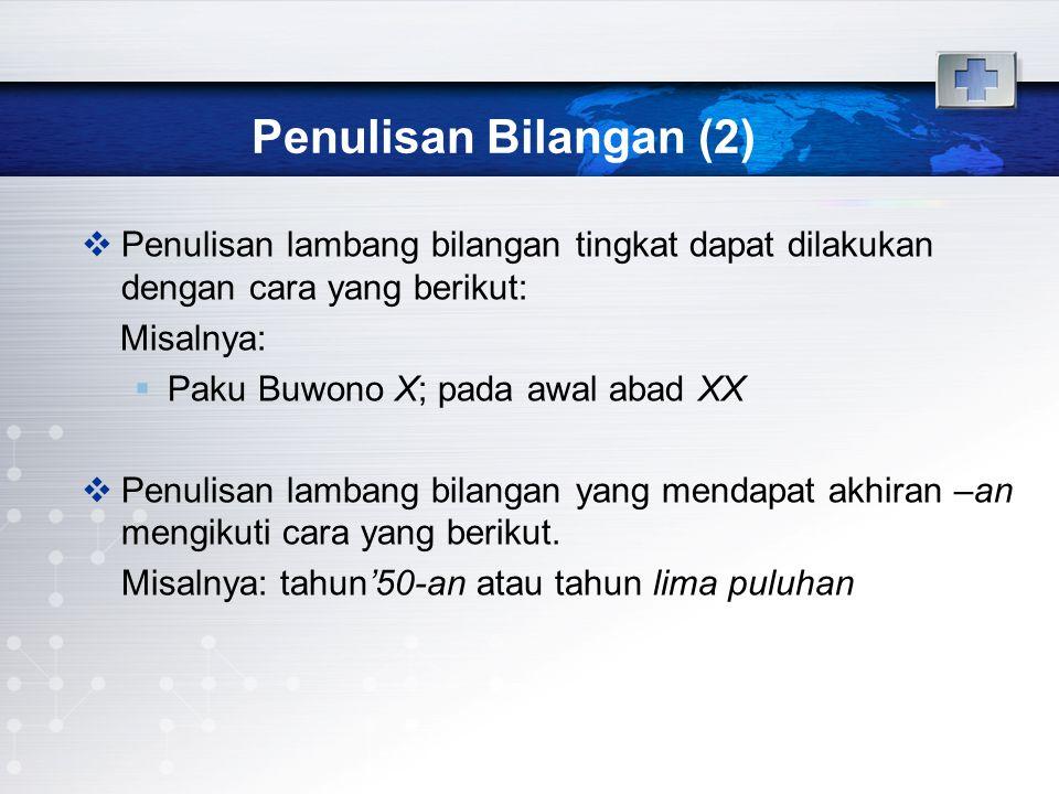 Penulisan Bilangan (2)  Penulisan lambang bilangan tingkat dapat dilakukan dengan cara yang berikut: Misalnya:  Paku Buwono X; pada awal abad XX  P