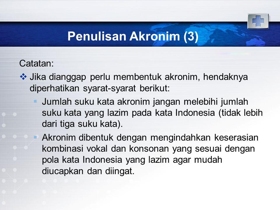 Penulisan Akronim (3) Catatan:  Jika dianggap perlu membentuk akronim, hendaknya diperhatikan syarat-syarat berikut:  Jumlah suku kata akronim janga