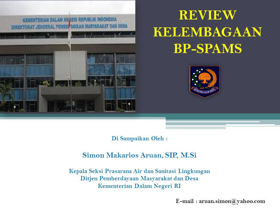 REVIEW KELEMBAGAAN BP-SPAMS Di Sampaikan Oleh : Simon Makarios Aruan, SIP, M.Si Kepala Seksi Prasarana Air dan Sanitasi Lingkungan Ditjen Pemberdayaan