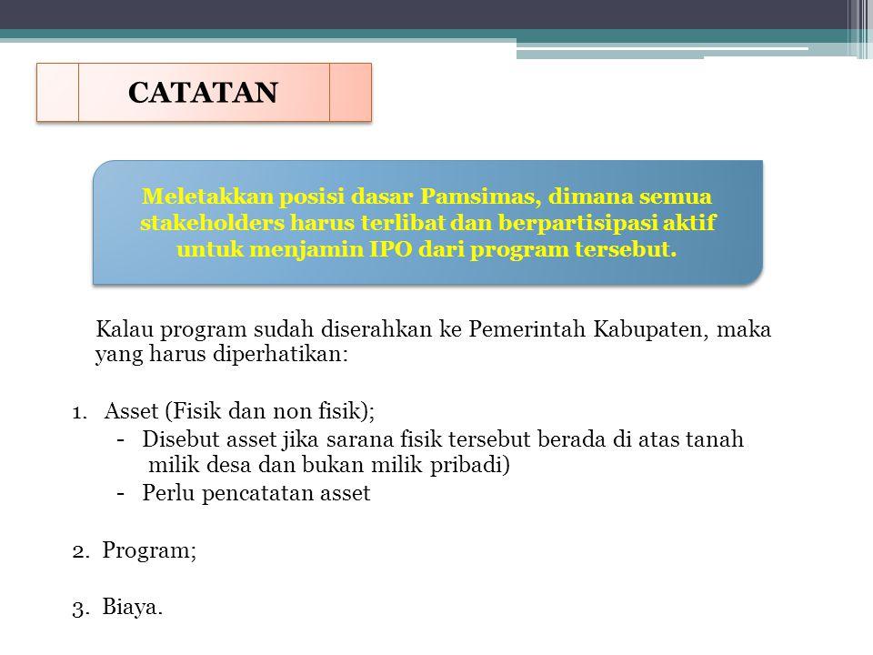 Kalau program sudah diserahkan ke Pemerintah Kabupaten, maka yang harus diperhatikan: 1. Asset (Fisik dan non fisik); - Disebut asset jika sarana fisi