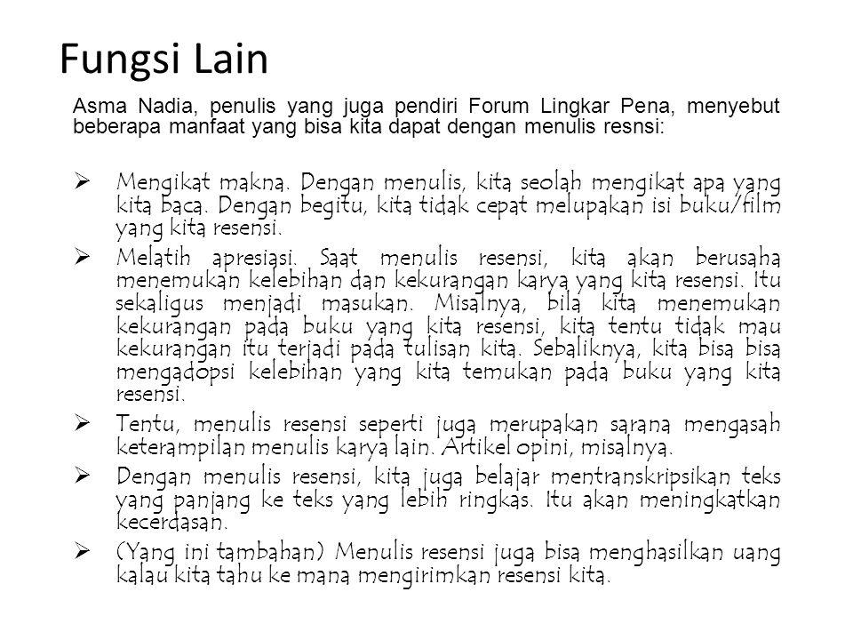 Fungsi Lain Asma Nadia, penulis yang juga pendiri Forum Lingkar Pena, menyebut beberapa manfaat yang bisa kita dapat dengan menulis resnsi:  Mengikat