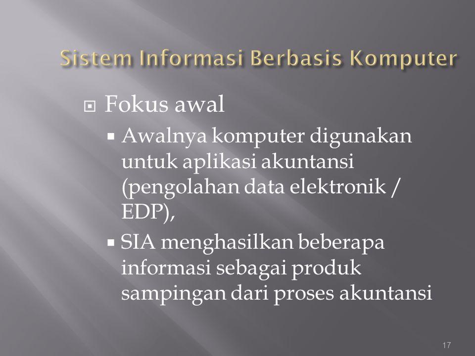  Fokus awal  Awalnya komputer digunakan untuk aplikasi akuntansi (pengolahan data elektronik / EDP),  SIA menghasilkan beberapa informasi sebagai p