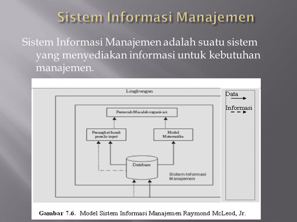 Sistem Informasi Manajemen adalah suatu sistem yang menyediakan informasi untuk kebutuhan manajemen.