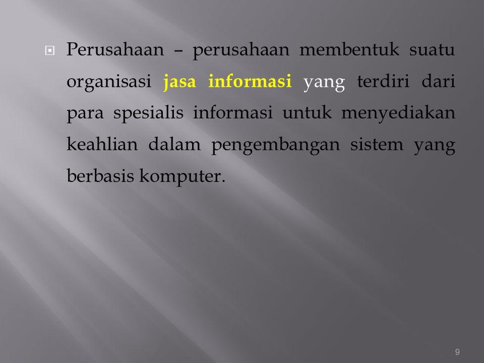  Perusahaan – perusahaan membentuk suatu organisasi jasa informasi yang terdiri dari para spesialis informasi untuk menyediakan keahlian dalam pengem