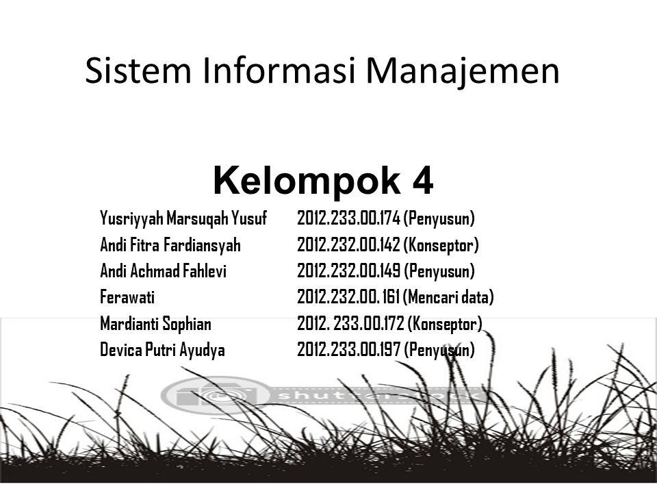 Sistem Informasi Manajemen Kelompok 4 Yusriyyah Marsuqah Yusuf 2012.233.00.174 (Penyusun) Andi Fitra Fardiansyah 2012.232.00.142 (Konseptor) Andi Achmad Fahlevi2012.232.00.149 (Penyusun) Ferawati2012.232.00.