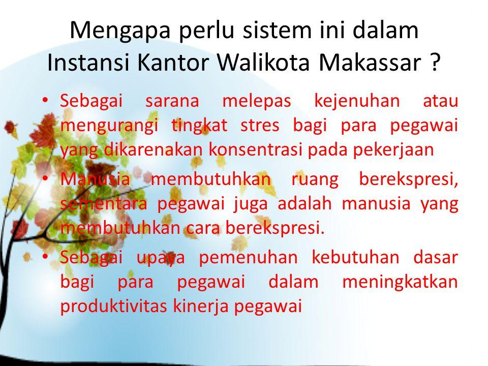 Mengapa perlu sistem ini dalam Instansi Kantor Walikota Makassar .
