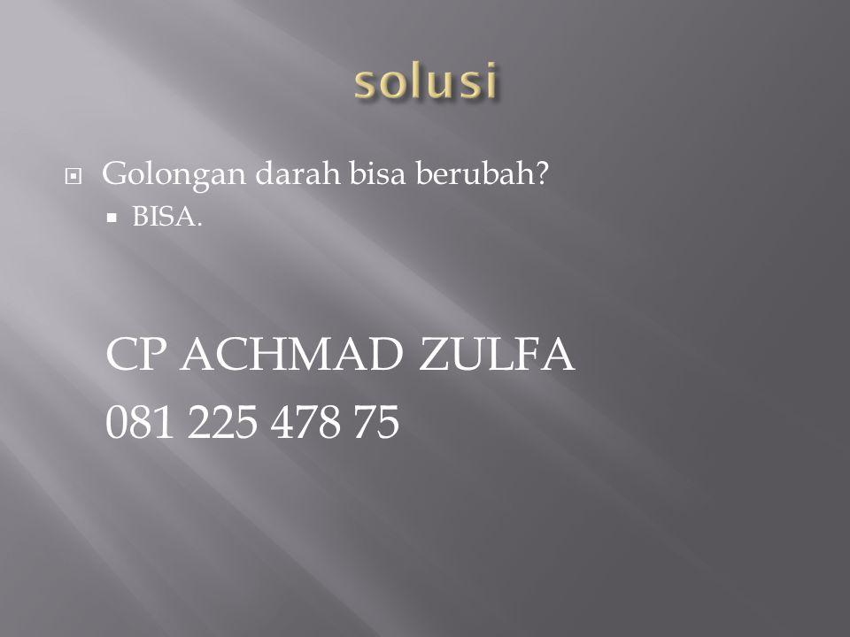  Golongan darah bisa berubah  BISA. CP ACHMAD ZULFA 081 225 478 75
