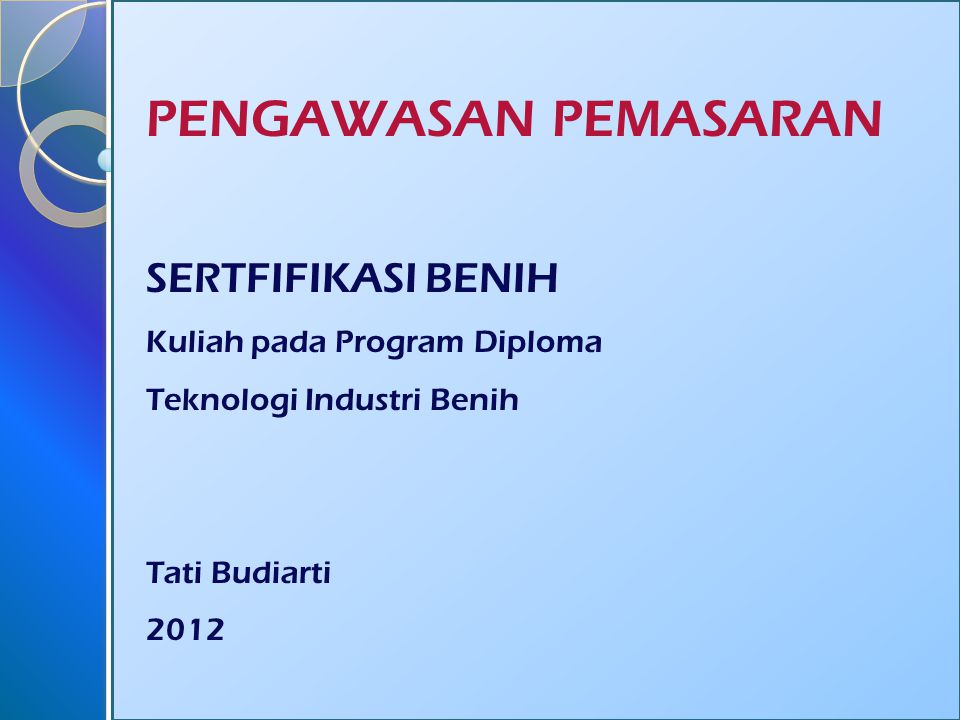 PENGAWASAN PEMASARAN SERTFIFIKASI BENIH Kuliah pada Program Diploma Teknologi Industri Benih Tati Budiarti 2012
