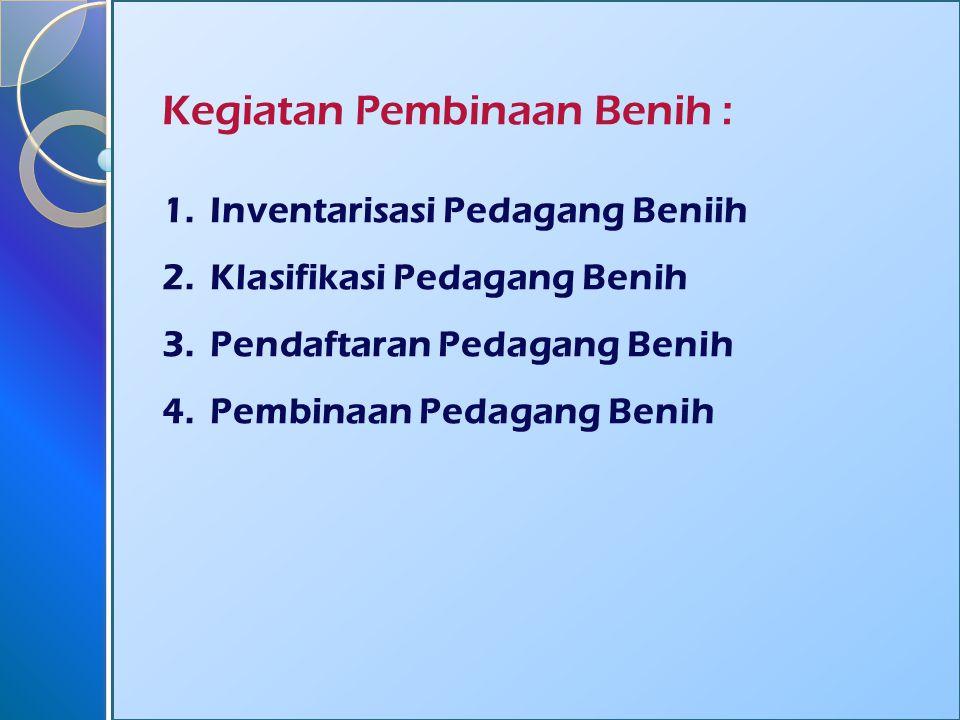 Kegiatan Pembinaan Benih : 1.Inventarisasi Pedagang Beniih 2.Klasifikasi Pedagang Benih 3.Pendaftaran Pedagang Benih 4.Pembinaan Pedagang Benih