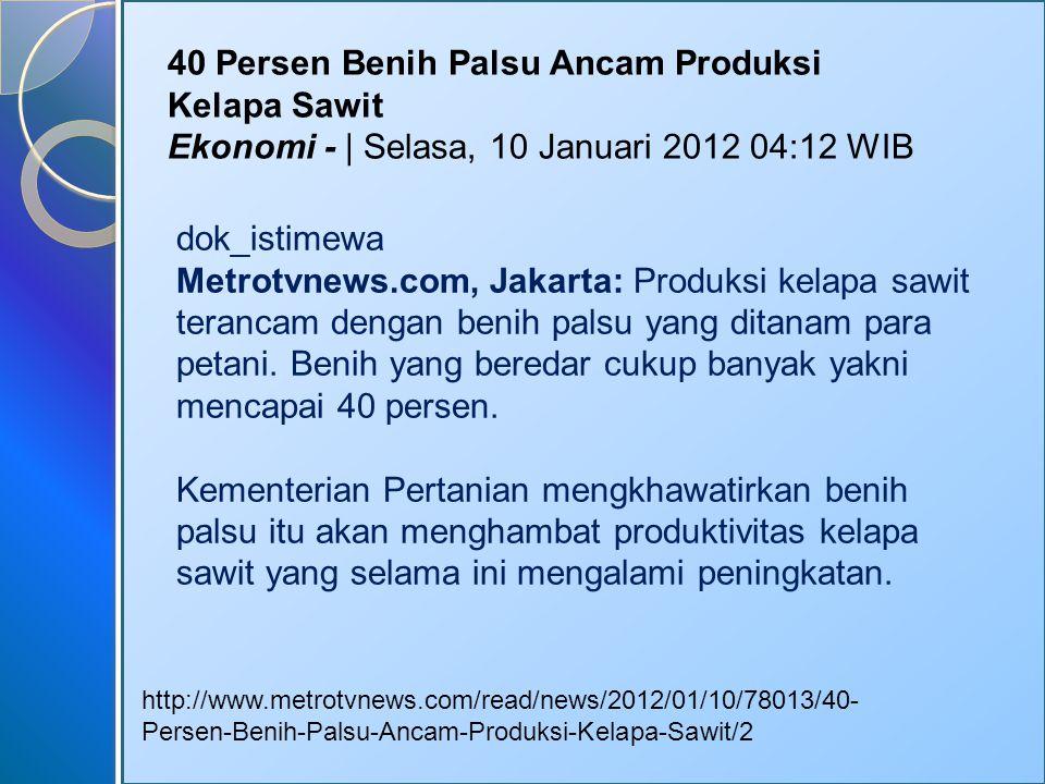 http://www.metrotvnews.com/read/news/2012/01/10/78013/40- Persen-Benih-Palsu-Ancam-Produksi-Kelapa-Sawit/2 40 Persen Benih Palsu Ancam Produksi Kelapa Sawit Ekonomi - | Selasa, 10 Januari 2012 04:12 WIB dok_istimewa Metrotvnews.com, Jakarta: Produksi kelapa sawit terancam dengan benih palsu yang ditanam para petani.