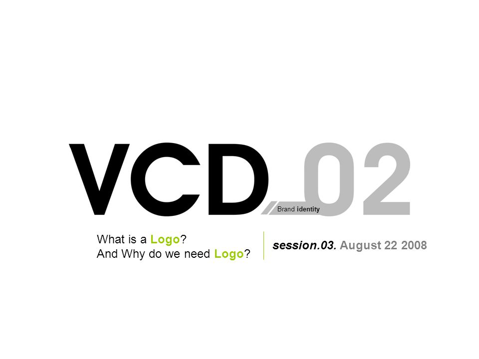 Why are Logos created? A Logo is worth a thousand words Visual Communication Design 02.session.03