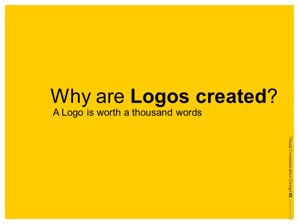 Why are Logos created A Logo is worth a thousand words Visual Communication Design 02.session.03