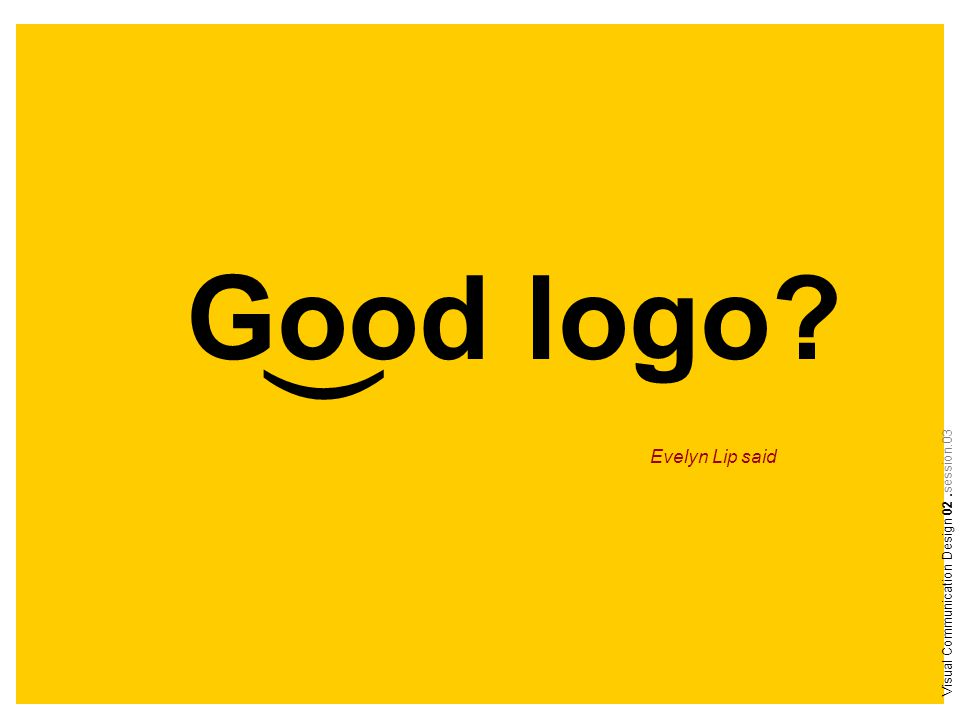 Good logo ) Evelyn Lip said Visual Communication Design 02.session.03