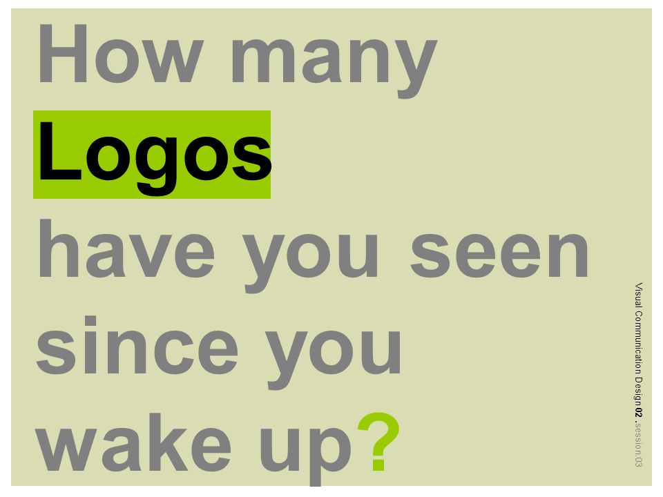 How many Logos have you seen since you wake up Visual Communication Design 02.session.03
