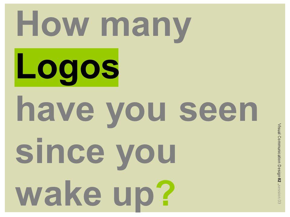 Good logo? ) Visual Communication Design 02.session.03 John Murphy and Michael Rowe said