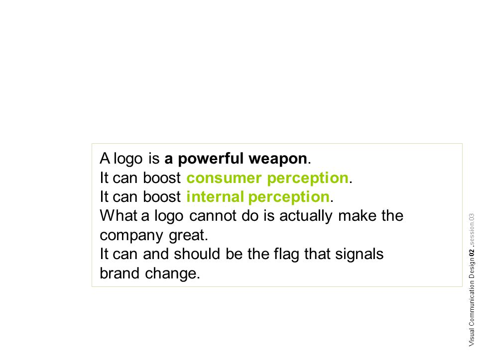 A logo is a powerful weapon. It can boost consumer perception.