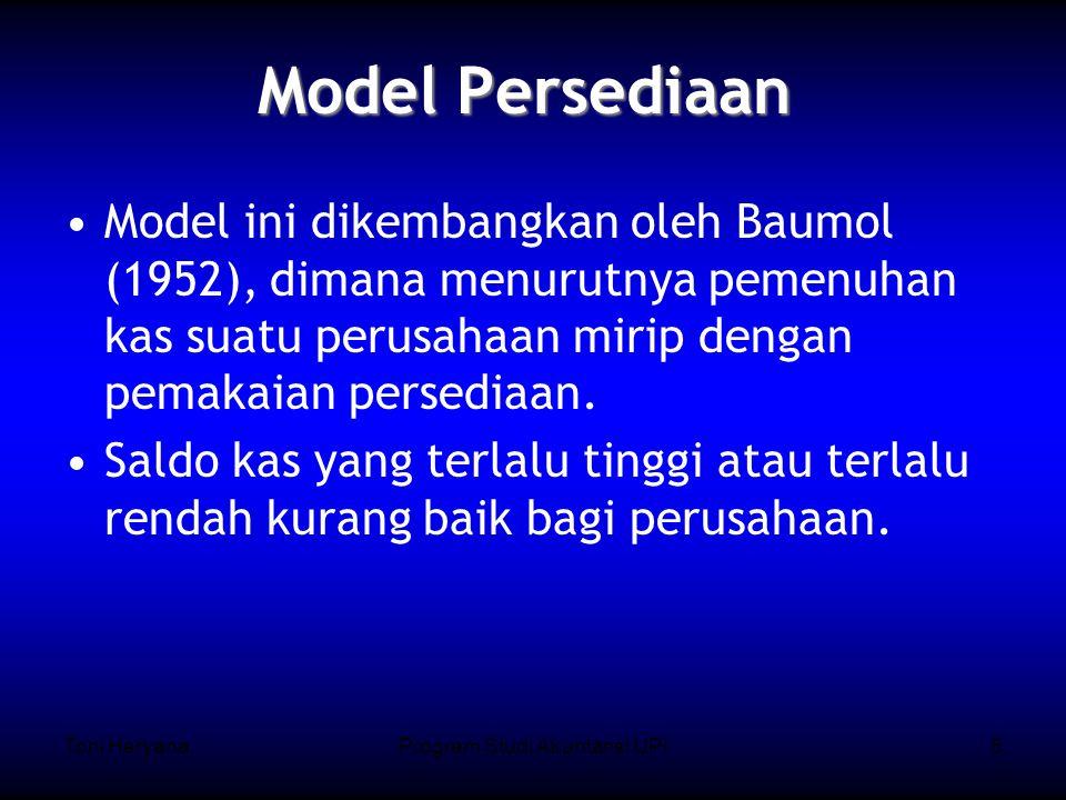 Toni HeryanaProgram Studi Akuntansi UPI5 Model Persediaan Model ini dikembangkan oleh Baumol (1952), dimana menurutnya pemenuhan kas suatu perusahaan mirip dengan pemakaian persediaan.