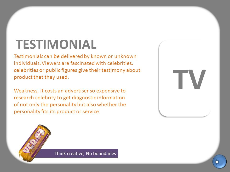 Think creative, No boundaries TESTIMONIAL Testimonials can be delivered by known or unknown individuals.