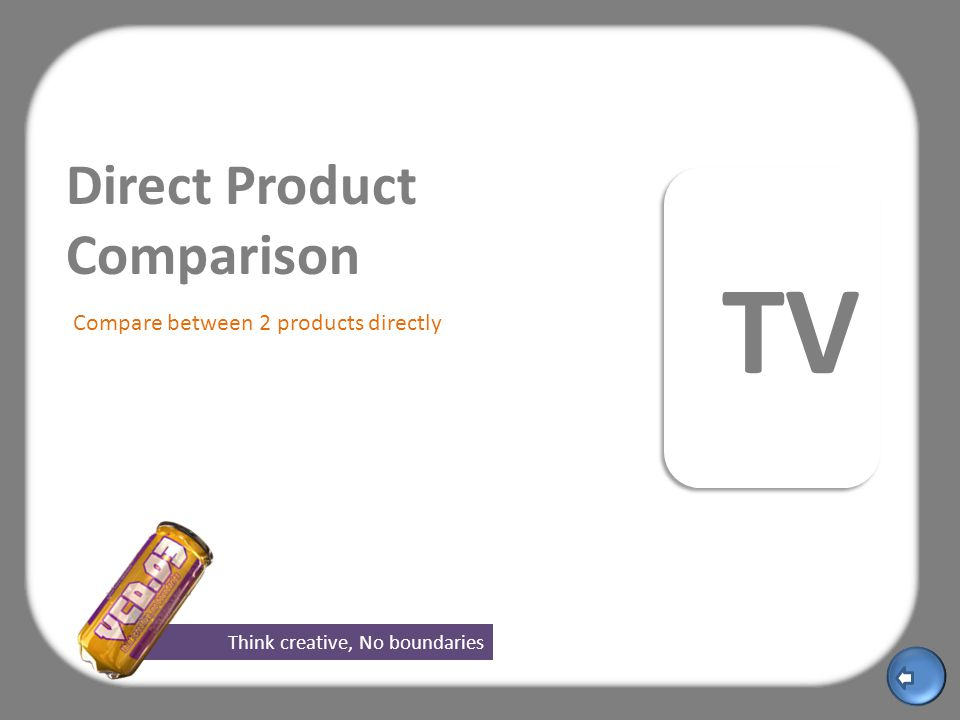 Think creative, No boundaries TV Direct Product Comparison Compare between 2 products directly