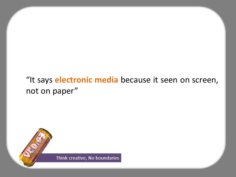 It says electronic media because it seen on screen, not on paper