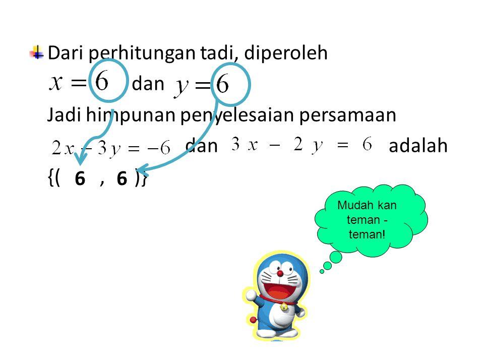 Dengan cara yang sama, kita hilangkan nilai pada kedua persamaan untuk mendapatkan nilai X.............