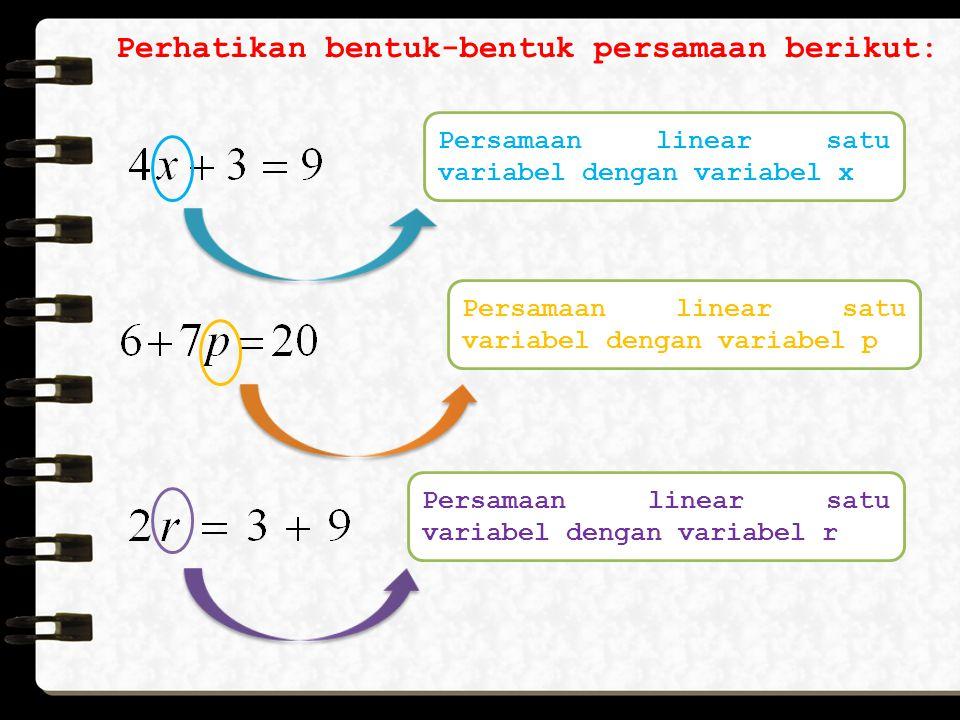 Perhatikan bentuk-bentuk persamaan berikut: Persamaan linear satu variabel dengan variabel x Persamaan linear satu variabel dengan variabel p Persamaan linear satu variabel dengan variabel r