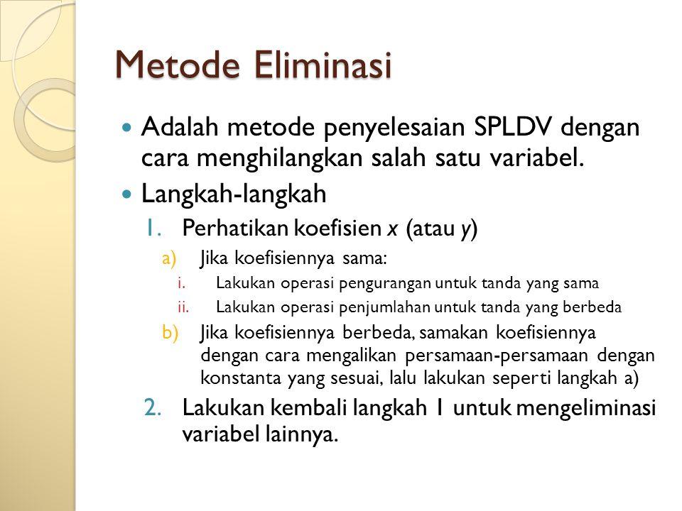 Metode Eliminasi Adalah metode penyelesaian SPLDV dengan cara menghilangkan salah satu variabel. Langkah-langkah 1.Perhatikan koefisien x (atau y) a)J
