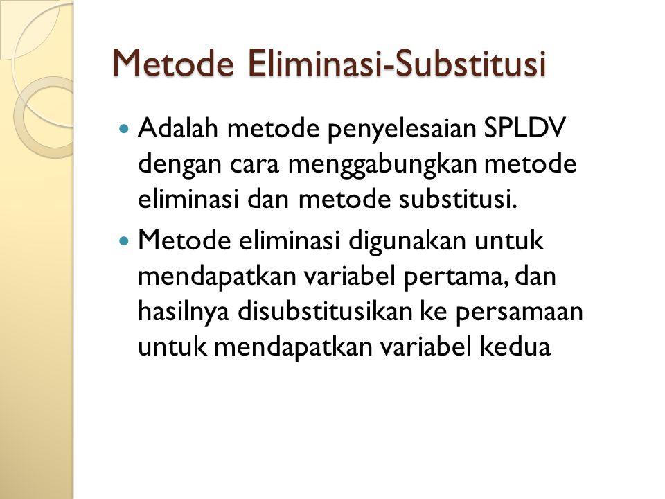 Metode Eliminasi-Substitusi Adalah metode penyelesaian SPLDV dengan cara menggabungkan metode eliminasi dan metode substitusi. Metode eliminasi diguna