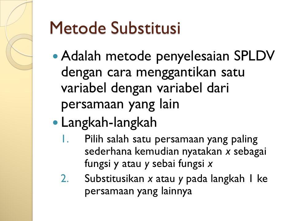 Metode Substitusi Adalah metode penyelesaian SPLDV dengan cara menggantikan satu variabel dengan variabel dari persamaan yang lain Langkah-langkah 1.P