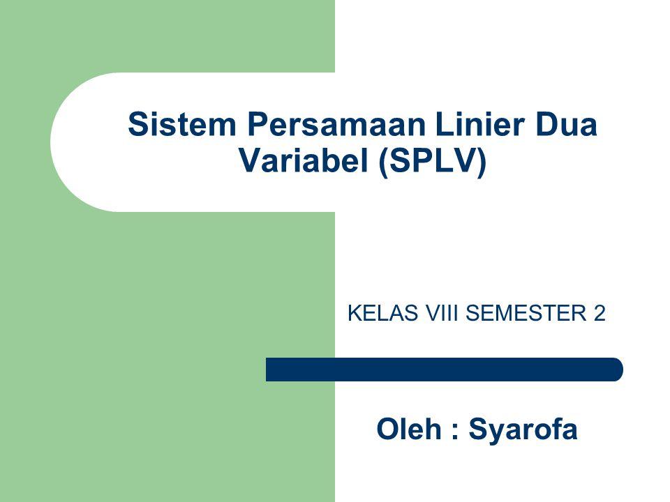 Sistem Persamaan Linier Dua Variabel (SPLV) Oleh : Syarofa KELAS VIII SEMESTER 2