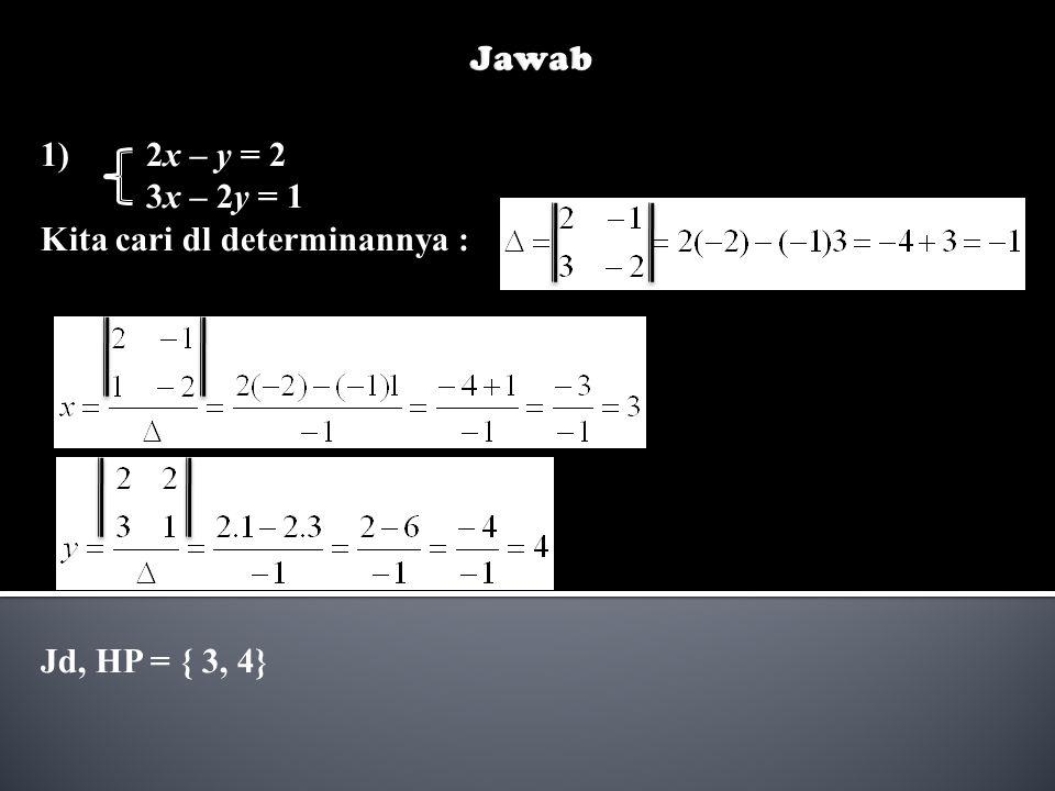1)2x – y = 2 3x – 2y = 1 Kita cari dl determinannya : Jd, HP = { 3, 4}