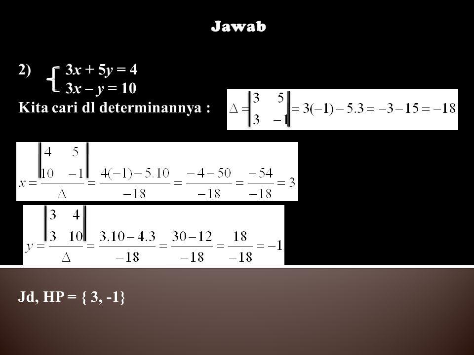 2)3x + 5y = 4 3x – y = 10 Kita cari dl determinannya : Jd, HP = { 3, -1}
