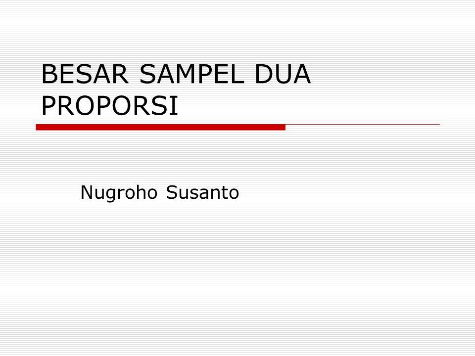 BESAR SAMPEL DUA PROPORSI Nugroho Susanto