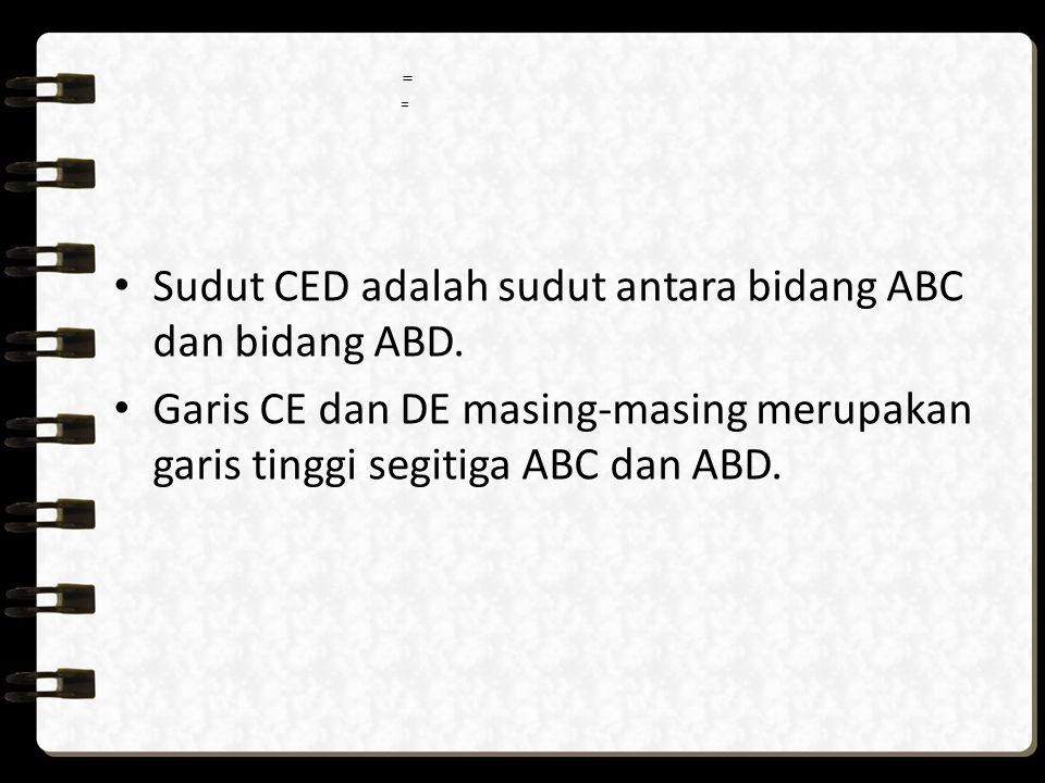 Sudut CED adalah sudut antara bidang ABC dan bidang ABD. Garis CE dan DE masing-masing merupakan garis tinggi segitiga ABC dan ABD. = =
