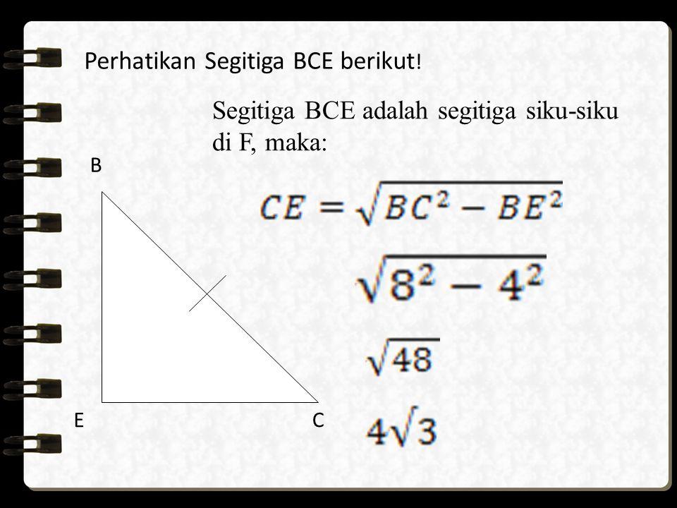 B EC Segitiga BCE adalah segitiga siku-siku di F, maka: Perhatikan Segitiga BCE berikut !