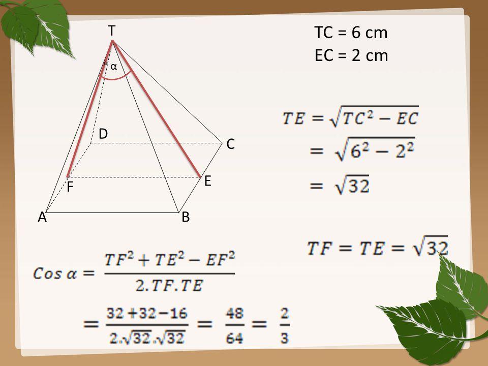 TC = 6 cm EC = 2 cm E T C D F α AB α