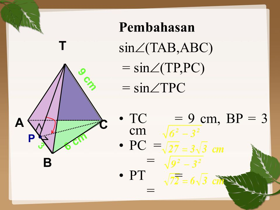 26 Pembahasan sin  (TAB,ABC) = sin  (TP,PC) = sin  TPC TC= 9 cm, BP = 3 cm PC = = PT = = A B C T 6 cm 9 cm P 3