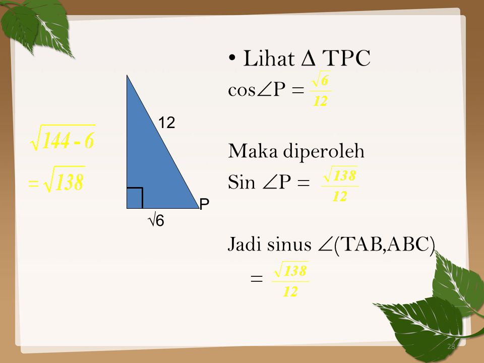 28 Lihat ∆ TPC cos  P = Maka diperoleh Sin  P = Jadi sinus  (TAB,ABC) = 12 √6 P