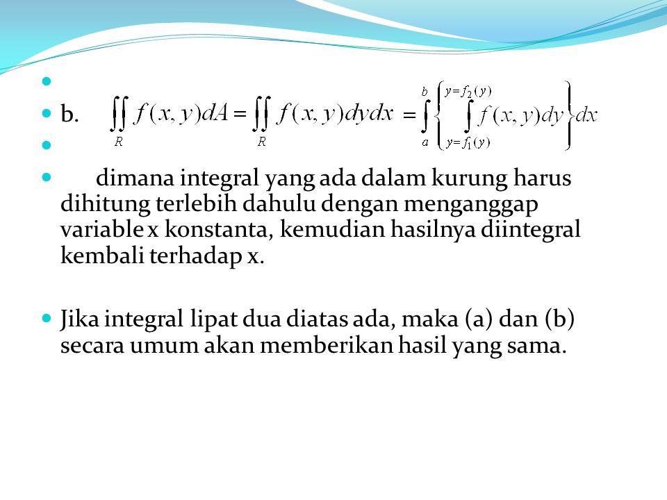 b. dimana integral yang ada dalam kurung harus dihitung terlebih dahulu dengan menganggap variable x konstanta, kemudian hasilnya diintegral kembali t