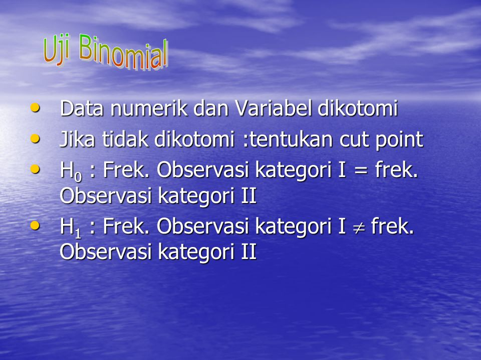 Data numerik dan Variabel dikotomi Data numerik dan Variabel dikotomi Jika tidak dikotomi :tentukan cut point Jika tidak dikotomi :tentukan cut point H 0 : Frek.