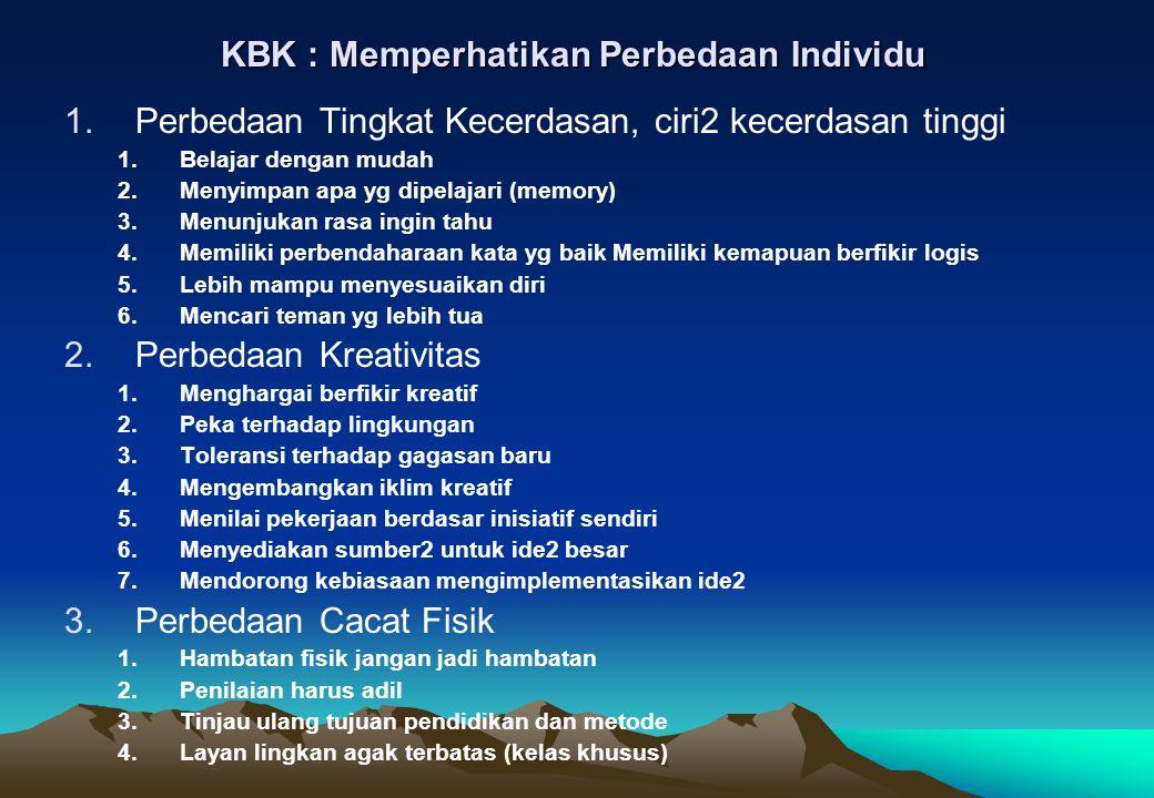 KBK : Memperhatikan Perbedaan Individu 1.Perbedaan Tingkat Kecerdasan, ciri2 kecerdasan tinggi 1.Belajar dengan mudah 2.Menyimpan apa yg dipelajari (m