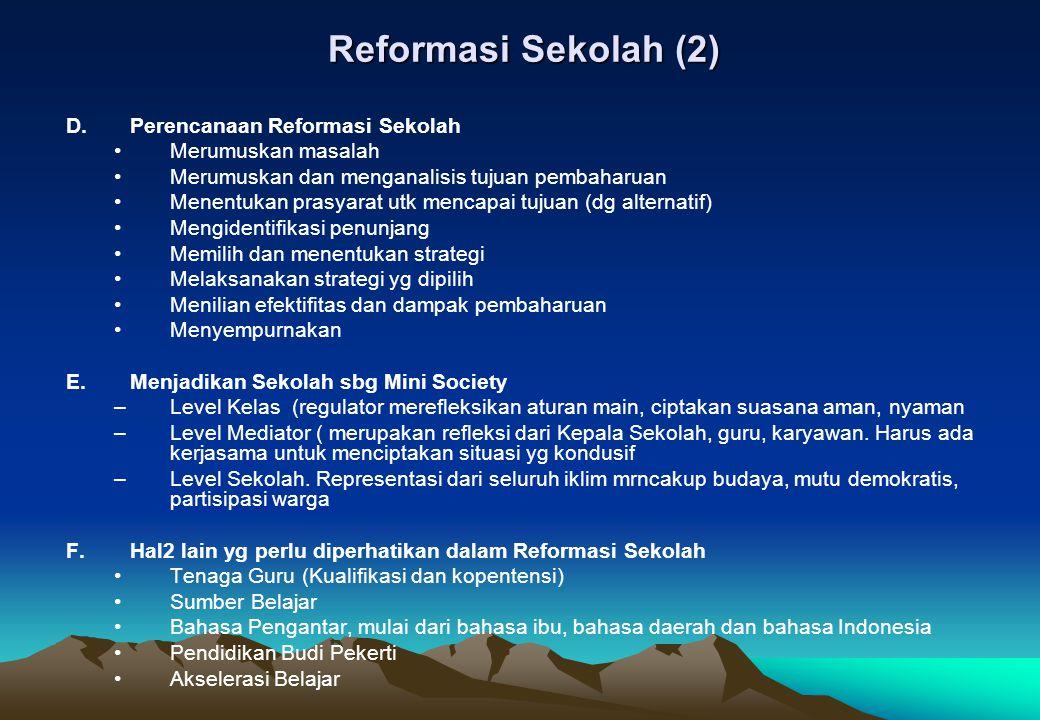Reformasi Sekolah (2) D.Perencanaan Reformasi Sekolah Merumuskan masalah Merumuskan dan menganalisis tujuan pembaharuan Menentukan prasyarat utk menca