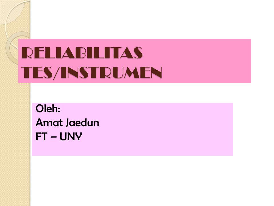 RELIABILITAS TES/INSTRUMEN Oleh: Amat Jaedun FT – UNY