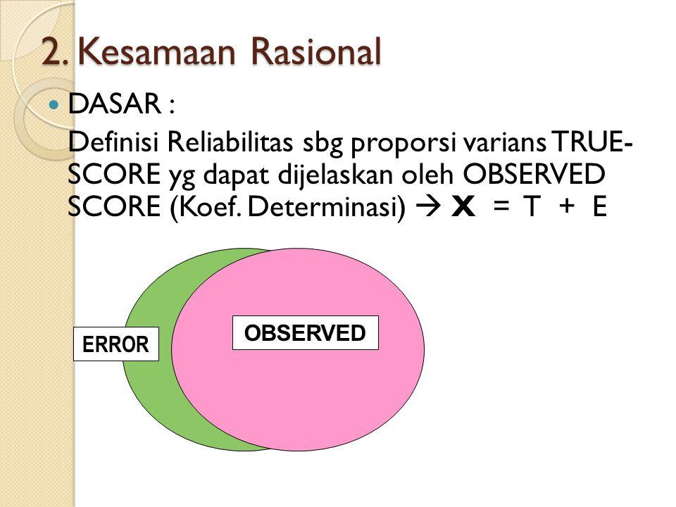 2. Kesamaan Rasional DASAR : Definisi Reliabilitas sbg proporsi varians TRUE- SCORE yg dapat dijelaskan oleh OBSERVED SCORE (Koef. Determinasi)  X =