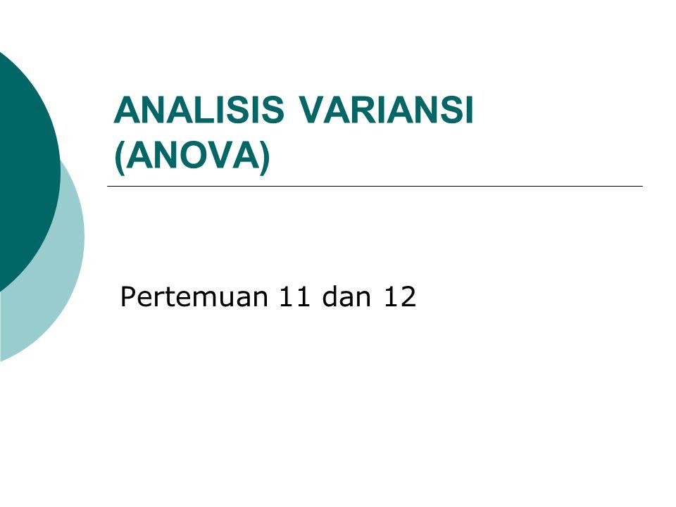 ANALISIS VARIANSI (ANOVA) Pertemuan 11 dan 12